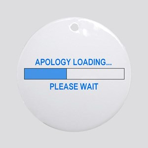 APOLOGY LOADING... Ornament (Round)