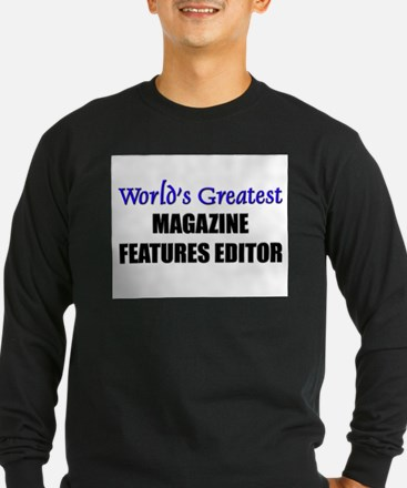 Worlds Greatest MAGAZINE FEATURES EDITOR T