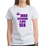 Is My Horse OK Women's T-Shirt