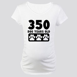 350 Dog Years Old Maternity T-Shirt