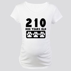 210 Dog Years Old Maternity T-Shirt