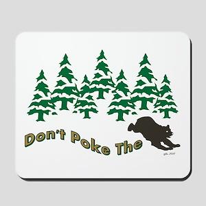DONT POKE THE BEAR Mousepad