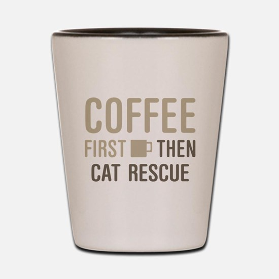 Coffee Then Cat Rescue Shot Glass