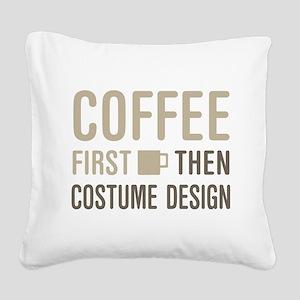 Coffee Then Costume Design Square Canvas Pillow
