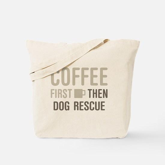 Coffee Then Dog Rescue Tote Bag