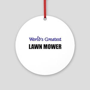 Worlds Greatest LAWN MOWER Ornament (Round)