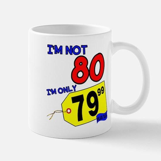 I'm not 80 I'm 79.99 Mug