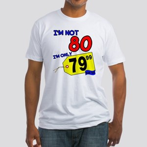 I'm not 80 I'm 79.99 Fitted T-Shirt