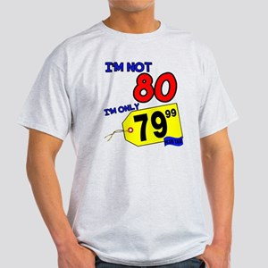 I'm not 80 I'm 79.99 Light T-Shirt