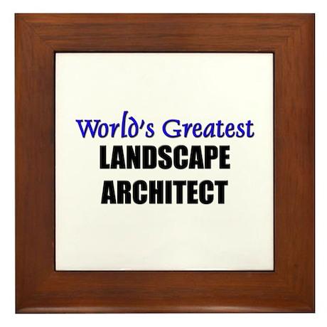 Worlds Greatest LANDSCAPE ARCHITECT Framed Tile