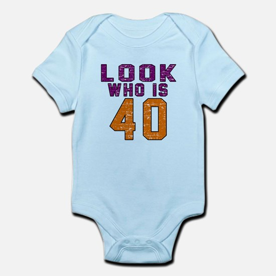 Look Who Is 40 Infant Bodysuit