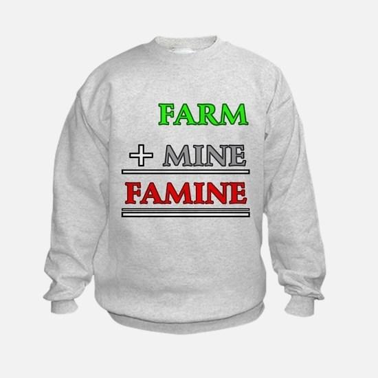 Farm plus Mine equals Famine Sweatshirt