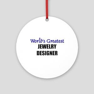 Worlds Greatest JEWELRY DESIGNER Ornament (Round)