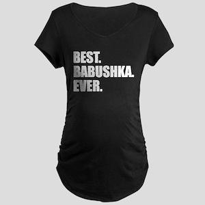 Best. Babushka. Ever. Maternity T-Shirt