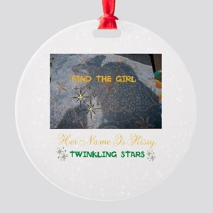 FIND THE GIRL. HER NAME IS KISSY. Round Ornament