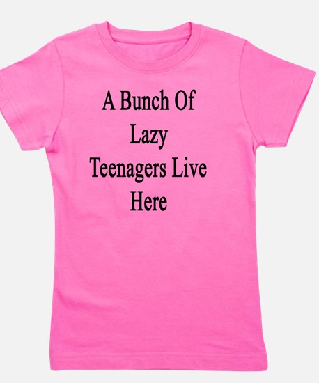 A Bunch Of Lazy Teenagers Live Here  Girl's Tee