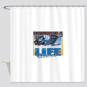 SNOWMOBILING-IS-LIFE- Shower Curtain