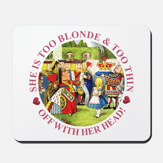 She's Too Blonde & Too Thin! Off With He Mousepad