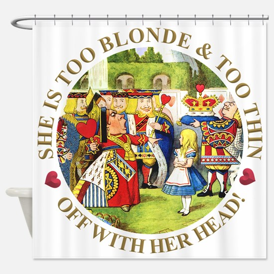 She's Too Blonde & Too Thin! Off Wi Shower Curtain