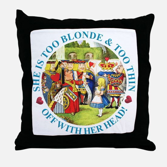 She's Too Blonde & Too Thin! Off With Throw Pillow
