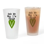 Ask Me Why I'm VEGAN Drinking Glass