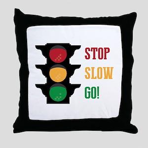 Stop Slow Go Throw Pillow