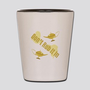 Dont Rub It In Shot Glass