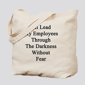 I'll Lead My Employees Through The Darkne Tote Bag
