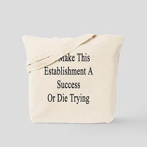 I'll Make This Establishment A Success Or Tote Bag