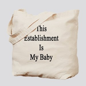 This Establishment Is My Baby  Tote Bag