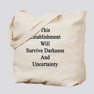 This Establishment Will Survive Darkness  Tote Bag