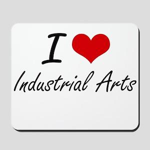 I Love Industrial Arts Mousepad