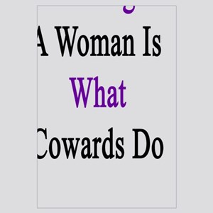 Hitting A Woman Is What Cowards Do