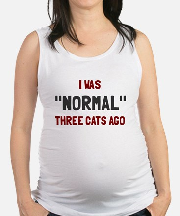 I was normal three cats ago Maternity Tank Top