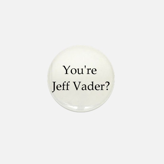 You're Jeff Vader? Mini Button
