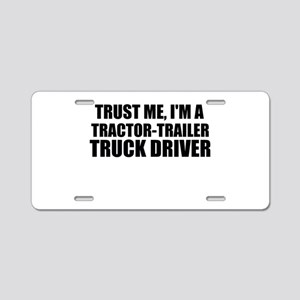 Trust Me, I'm A Tractor-Trailer Truck Driver Alumi