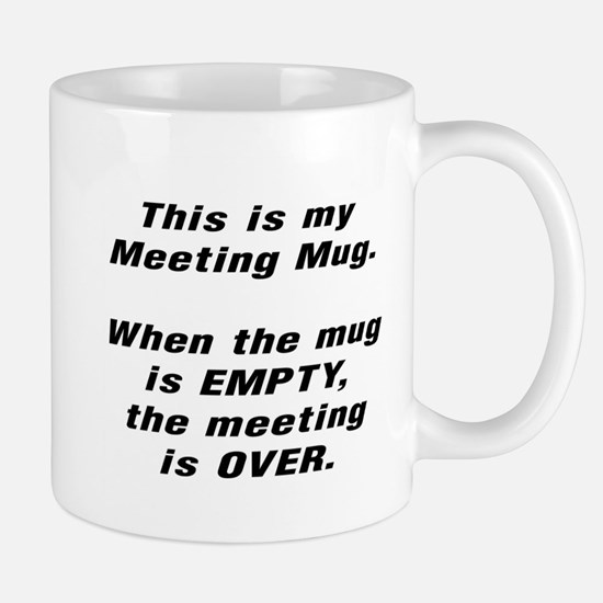 THIS IS MY MEETING MUG. WHEN THE MUG IS EMPT Mugs