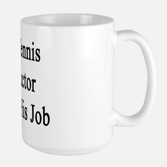 This Tennis Instructor Loves His Job  Large Mug