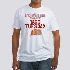 Live every day like it's Taco Tuesd Fitted T-Shirt