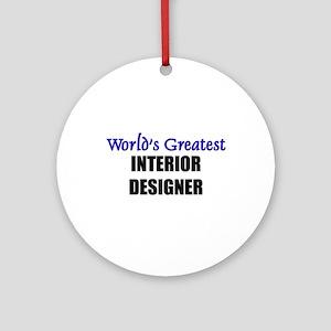 Worlds Greatest INTERIOR DESIGNER Ornament (Round)