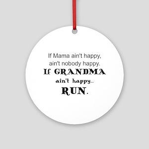 IF  MAMA AIN'T HAPPY, AIN'T NOBODY  Round Ornament