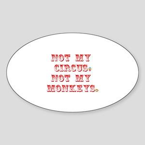 NOT MY CIRCUS. NOT MY MONKEYS. Sticker (Oval)