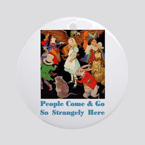 PEOPLE COME & GO SO STRANGELY Ornament (Round)