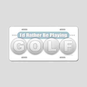 Rather Be Playing Golf Aluminum License Plate