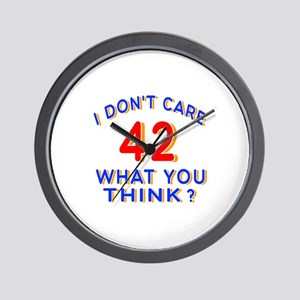 I Don't Care 42 What You Think? Wall Clock