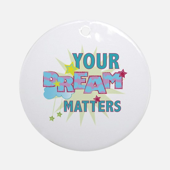 Your Dream Matters Round Ornament