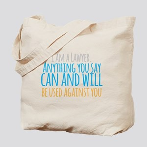 I am a LAWYER anything you say can and wi Tote Bag