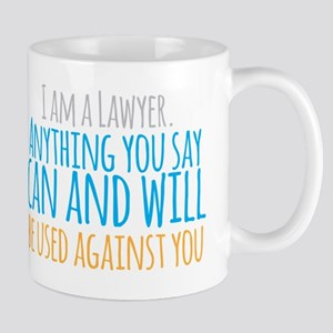 I am a LAWYER anything you say can and Mugs