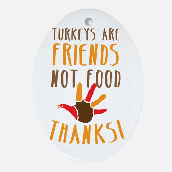 Turkeys are Friends not food THANKS! Oval Ornament