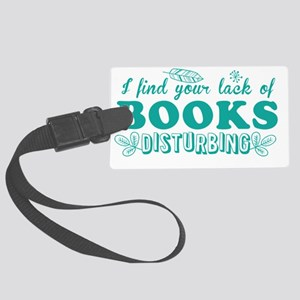 I find your lack of BOOKS distur Large Luggage Tag